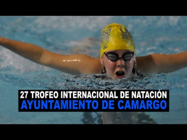 27 TROFEO INTERNACIONAL DE NATACIÓN AYUNTAMIENTO DE CAMARGO