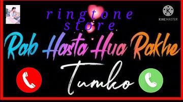 rab hasta hua rakhe tumko ringtone !! ringtone Store