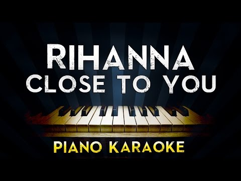 Rihanna - Close To You | Piano Karaoke Instrumental Lyrics Cover Sing Along