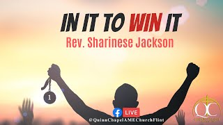 In it to WIN it | Rev. Sharinese Jackson | Quinn Chapel A.M.E Flint
