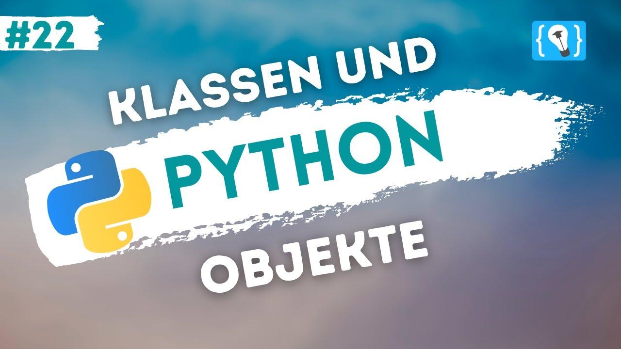 Python Tutorial deutsch [22/24] - Klassen und Objekte