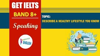 [master english] - tỰ hỌc ielts 8.0 topic: describe a healthy lifestyle you know should say: ➢ how it what is one would do living in...