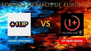 🔴TORNEO TIEMPOS DE FURIA VI (SEGUNDA OPORTUNIDAD VS ONE MORE WARD)