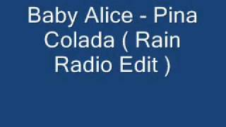 Baby Alice - Pina Colada ( Rain Radio Edit ).wmv