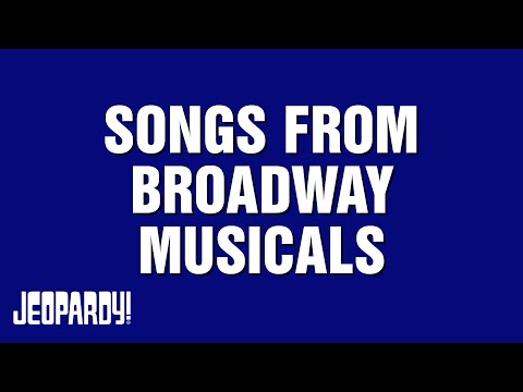 Songs From Broadway Musicals | JEOPARDY!