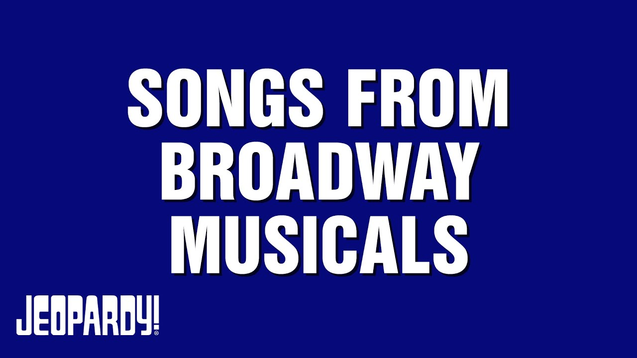 Songs From Broadway Musicals   JEOPARDY!