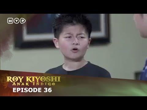 Roy Kiyoshi Anak Indigo Episode 36