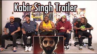 Kabir Singh – Official Trailer REACTION | Shahid Kapoor | Kiara Advani