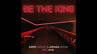 Be The King - Arem Ozguc & Arman Aydın ft. Bade Video