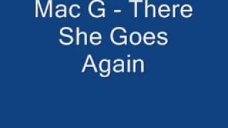 Mac G - There She Goes Again