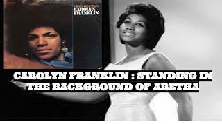 CAROLYN FRANKLIN: ARETHA'S LIL SISTER STANDING IN THE BACKGROUND.