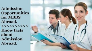 MBBS Abroad | Admission Opportunities for MBBS Abroad | Know facts about Admission Abroad.