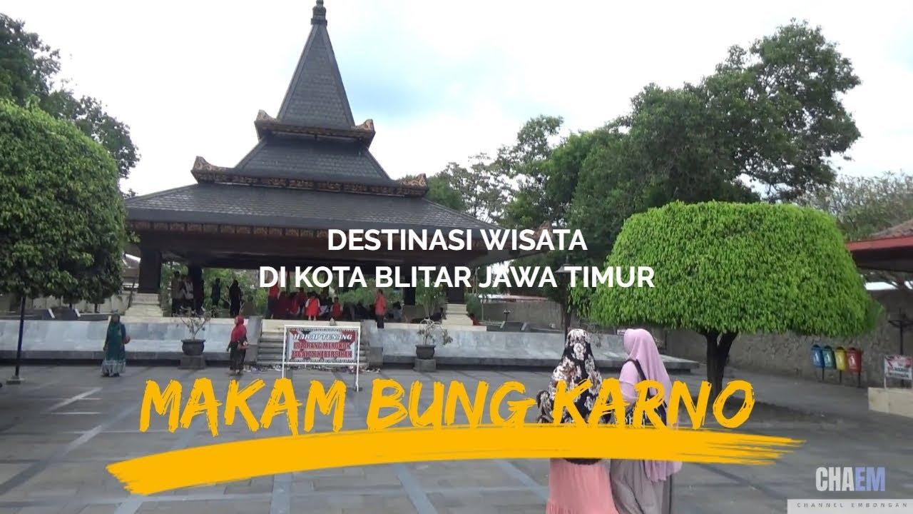 Destinasi Wisata Makam Bung Karno Di Kota Blitar Jawa Timur Youtube