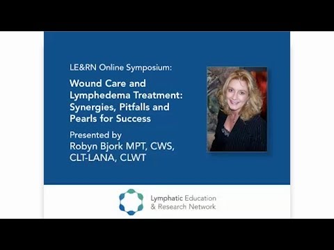 Wound Care and Lymphedema Treatment: Synergies, Pitfalls and Pearls for Success - LE&RN Symposium