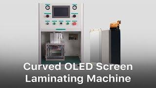 Curved OLED Screen Laminating Machine