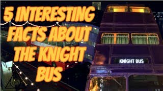 5 Interesting Facts About The Knight Bus