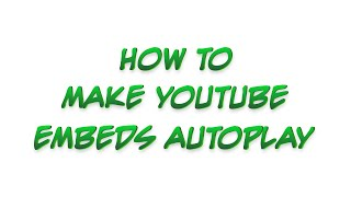 How to Make Your Youtube Embed Video Autoplay (new and old code)