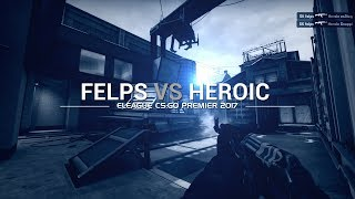ELEAGUE PREMIER 2017: Felps vs Heroic
