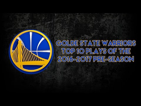 Golden State Warriors Top 10 Plays of The 2016-2017 Pre-Season