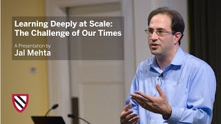 Jal Mehta | Learning Deeply at Scale: The Challenge of Our Times || Radcliffe Institute thumbnail