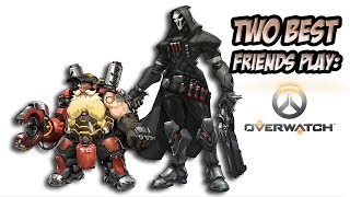 Two Best Friends Play Overwatch