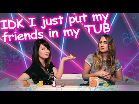[ IDK I JUST PUT MY FRIENDS IN MY TUB ] // Feat. NAOMI KYLE
