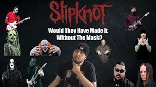 Would Slipknot Have Made It Without The Masks? Could They Succeed Now Without Them? Mp3