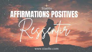 Affirmations positives pour RESSENTIR (émotions, intuition, connexion au corps)