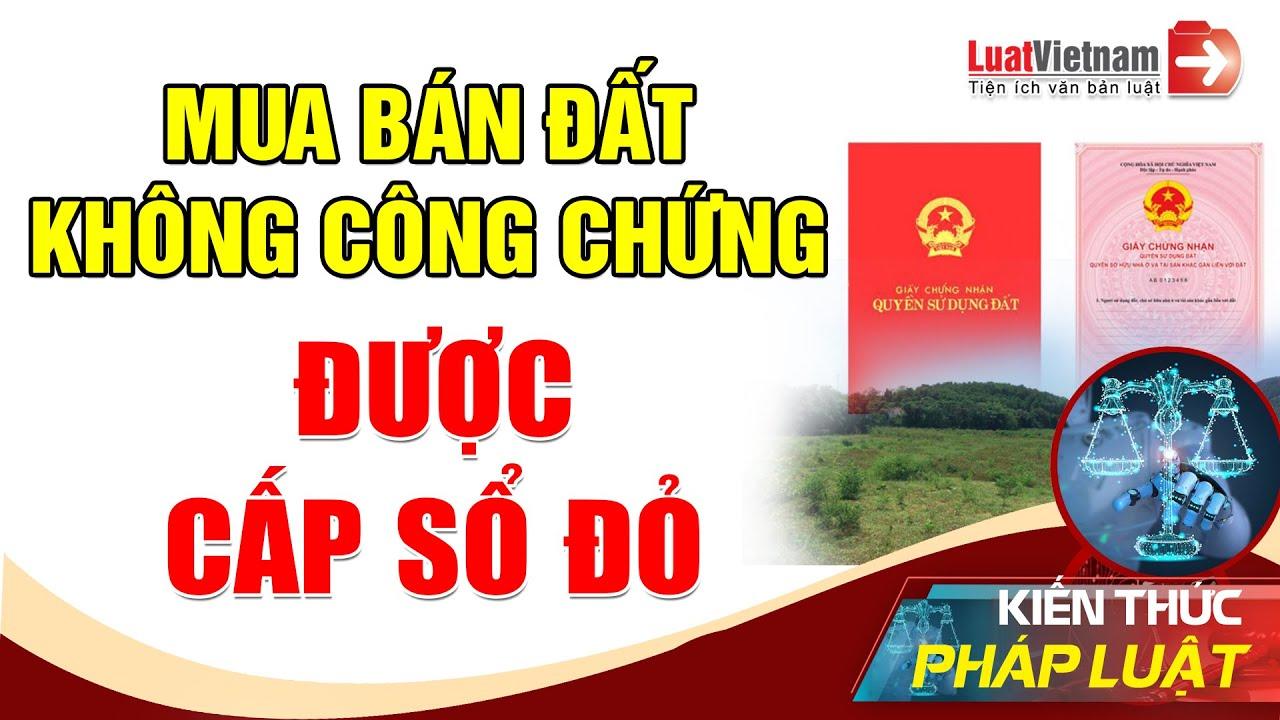 4 Trường Hợp Mua Bán Đất Không Công Chứng Được Cấp Sổ Đỏ | LuatVietnam