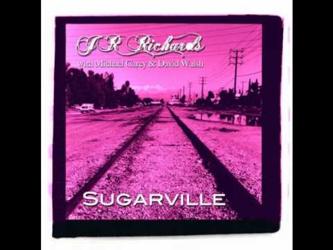 J.R. Richards - Sugarville (feat. Michael Carey & David Walsh)