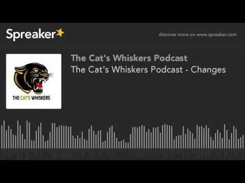 The Cat's Whiskers Podcast - Changes