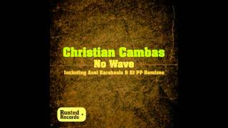 Christian Cambas - No Wave (Original Mix) [Rusted]
