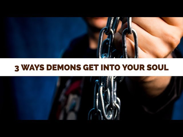 Three Major Ways Demons Get in Your Soul | School of Deliverance