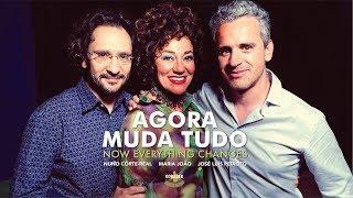 Now Everything Changes (AGORA MUDA TUDO) / Nuno Côrte-Real, Maria João, José Luís Peixoto