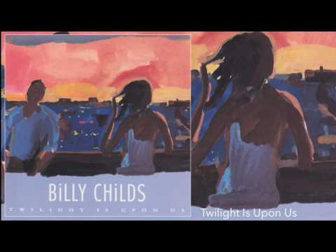 Billy Childs  Twilight Is Upon Us