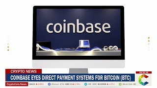 Coinbase Eyes Direct Payment Systems For Bitcoin (BTC)