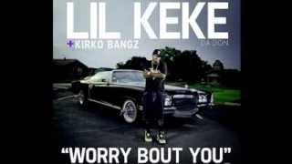 Lil Keke Ft Kirko Bangz   Worry Bout You