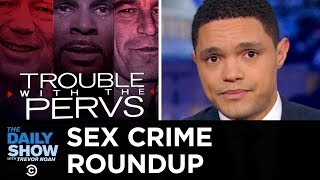Sex Crime Roundup: Priests, Patriots, Politicians & Pop Stars | The Daily Show