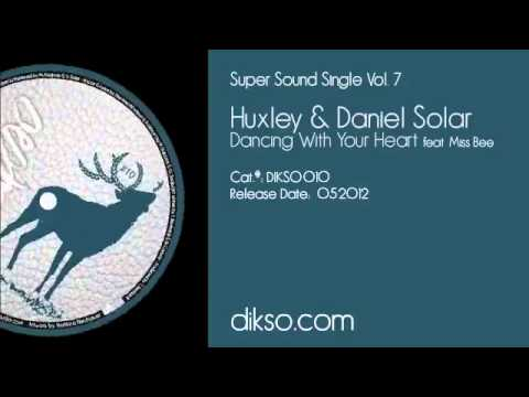 Huxley & Daniel Solar feat. Miss Bee - Dancing With Your Heart [DIKSO 010]