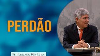 Perdão | Rev. Hernandes Dias Lopes