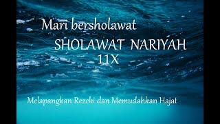 Sholawat Nariyah 11 Kali Suara Merdu Dikabulkan Hajat Dan Melapangkan Rezeki