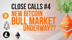 Close Calls #4:  New Bitcoin Bull Market Underway??