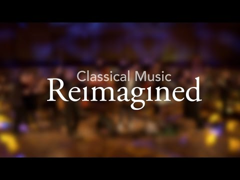 Welcome to Classical Music Reimagined
