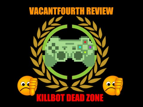 Vacant Reviews Episode One: Killbot Dead Zone