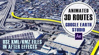 How to import and animate KML routes with After Effects and Google Earth Studio