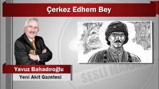 Yavuz Bahadıroğlu : Çerkez Edhem Bey