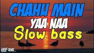 DJ CHAHUN MAIN YA NAA SLOW BASS REMIX INDIA TERBARU 2020