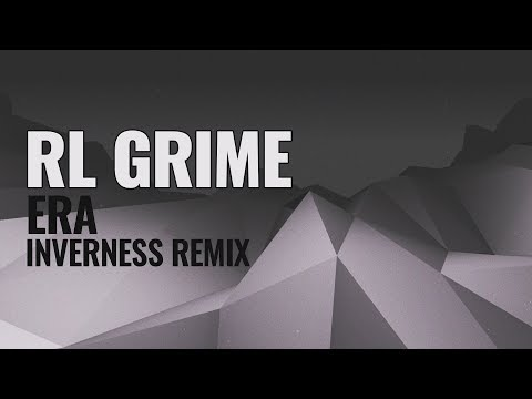 RL Grime - Era (Inverness Remix)