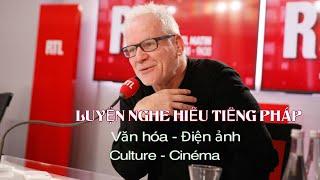 Luyện nghe hiểu từ vựng tiếng pháp, văn hóa, điện ảnh I Liên hoan phim Cannes I Thierry Frémaux