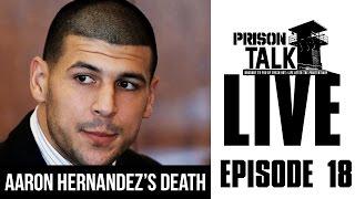 Aaron Hernandez's Death, was it Suicide or Murder? - Prison Talk Live Stream E18